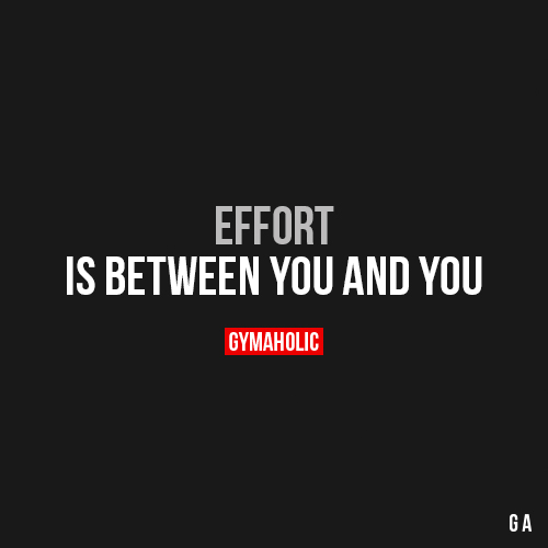 Effort Is Between You & You